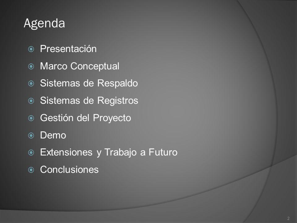 2 Agenda Presentación Marco Conceptual Sistemas de Respaldo Sistemas de Registros Gestión del Proyecto Demo Extensiones y Trabajo a Futuro Conclusione