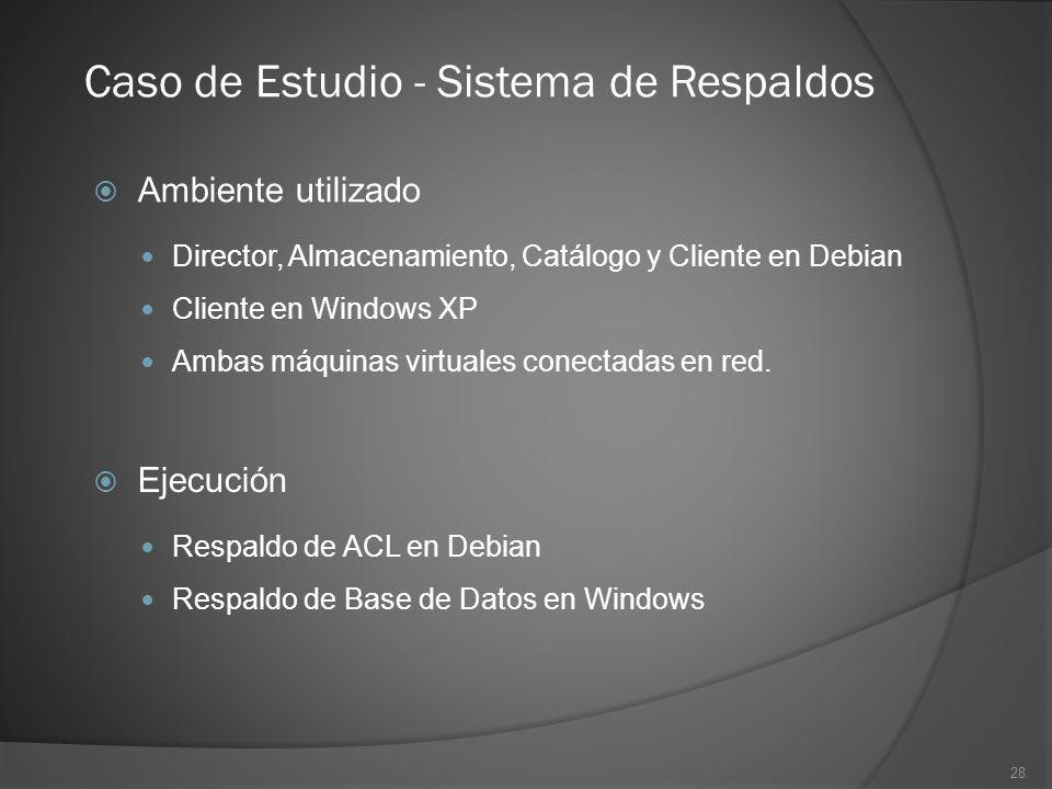 28 Caso de Estudio - Sistema de Respaldos Ambiente utilizado Director, Almacenamiento, Catálogo y Cliente en Debian Cliente en Windows XP Ambas máquin