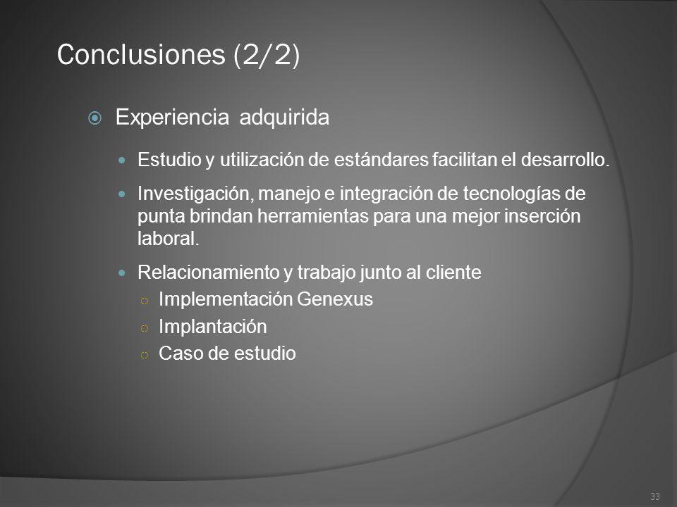 33 Conclusiones (2/2) Experiencia adquirida Estudio y utilización de estándares facilitan el desarrollo. Investigación, manejo e integración de tecnol