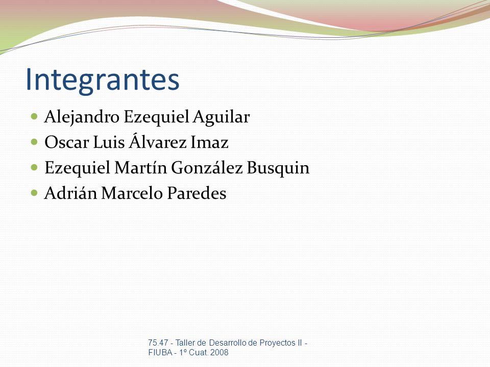 Integrantes Alejandro Ezequiel Aguilar Oscar Luis Álvarez Imaz Ezequiel Martín González Busquin Adrián Marcelo Paredes 75.47 - Taller de Desarrollo de