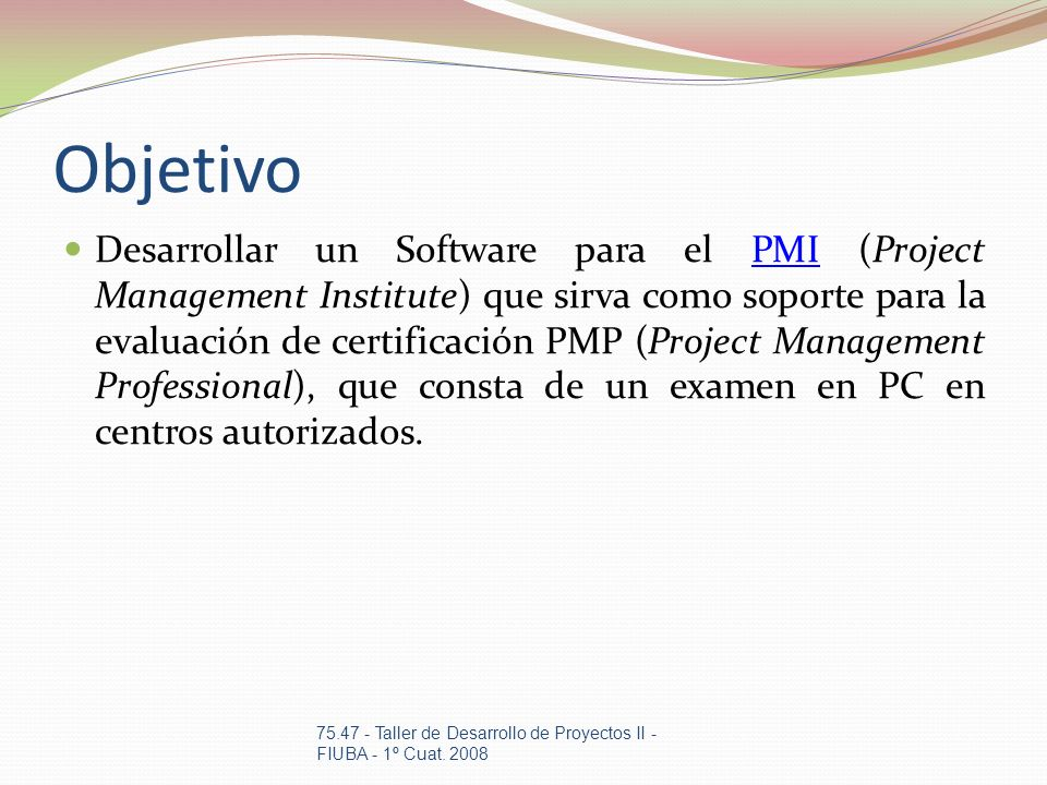 Objetivo Desarrollar un Software para el PMI (Project Management Institute) que sirva como soporte para la evaluación de certificación PMP (Project Ma