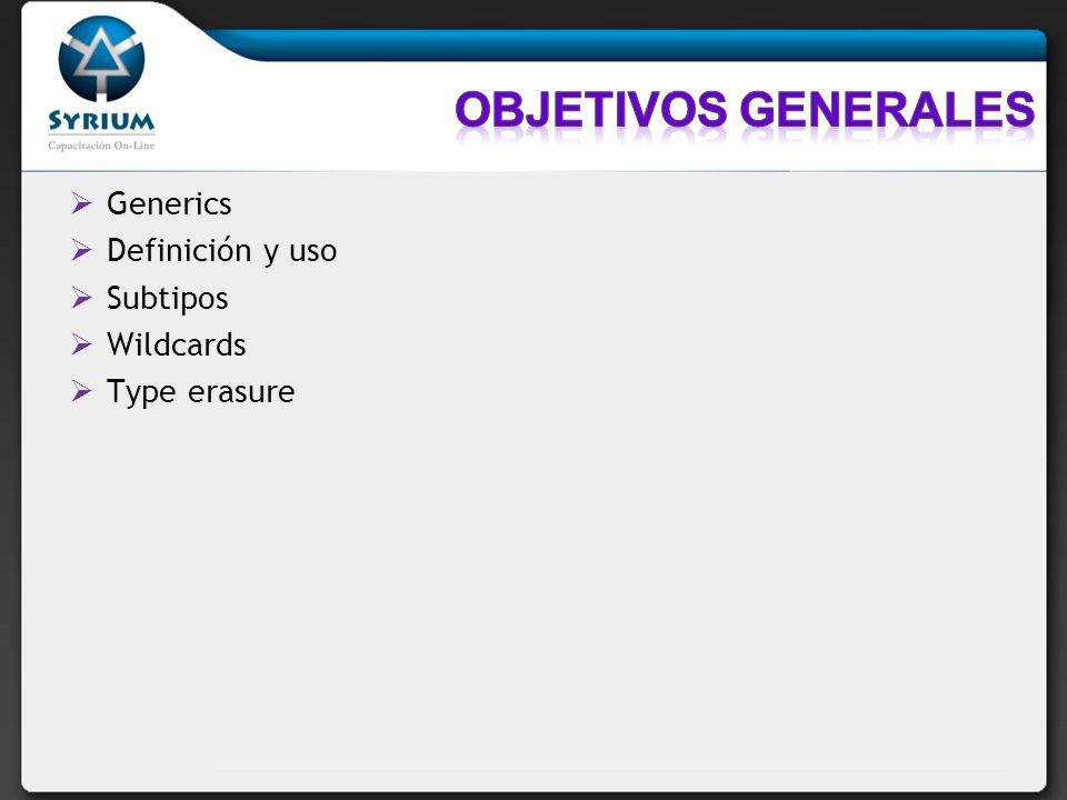 Generics Definición y uso Subtipos Wildcards Type erasure