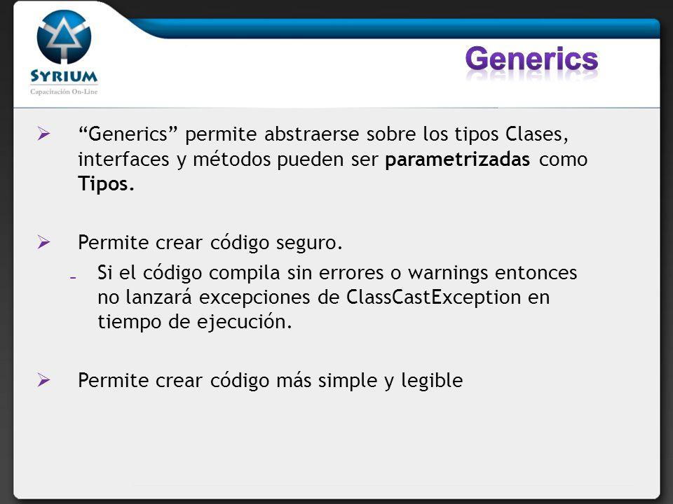 Generics permite abstraerse sobre los tipos Clases, interfaces y métodos pueden ser parametrizadas como Tipos. Permite crear código seguro. Si el códi