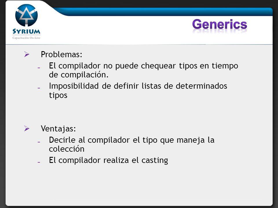 Problemas: El compilador no puede chequear tipos en tiempo de compilación. Imposibilidad de definir listas de determinados tipos Ventajas: Decirle al