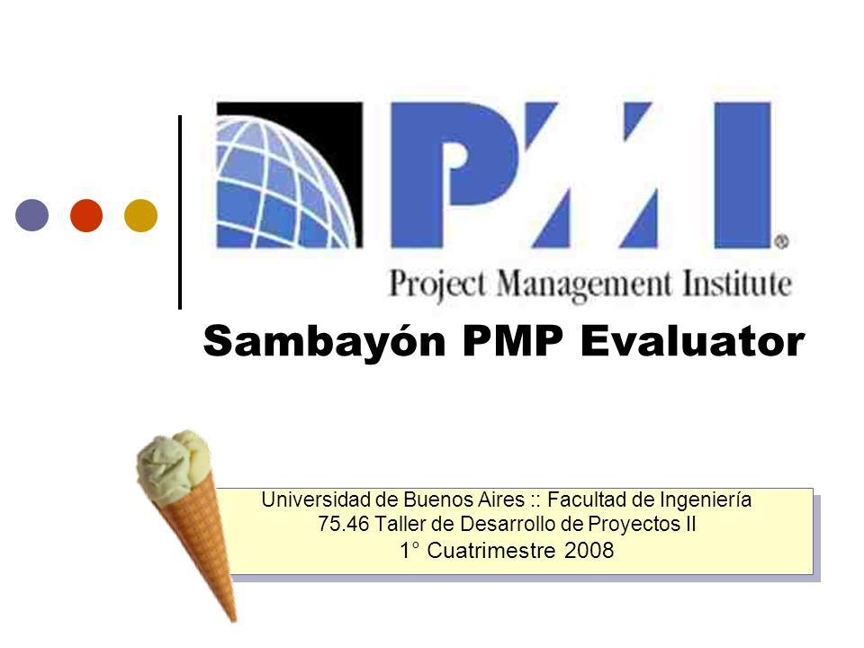 Sambayón PMP Evaluator Universidad de Buenos Aires :: Facultad de Ingeniería 75.46 Taller de Desarrollo de Proyectos II 1° Cuatrimestre 2008 Universid