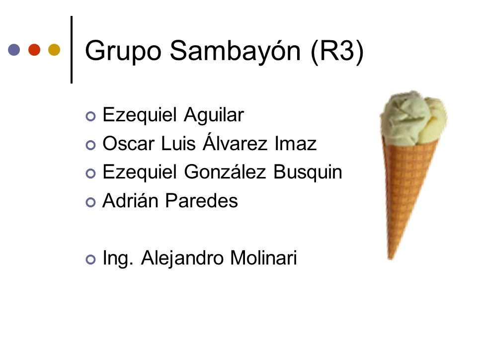 Grupo Sambayón (R3) Ezequiel Aguilar Oscar Luis Álvarez Imaz Ezequiel González Busquin Adrián Paredes Ing. Alejandro Molinari