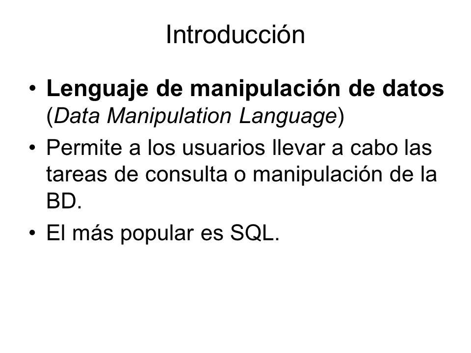 Introducción Lenguaje de manipulación de datos (Data Manipulation Language) Permite a los usuarios llevar a cabo las tareas de consulta o manipulación