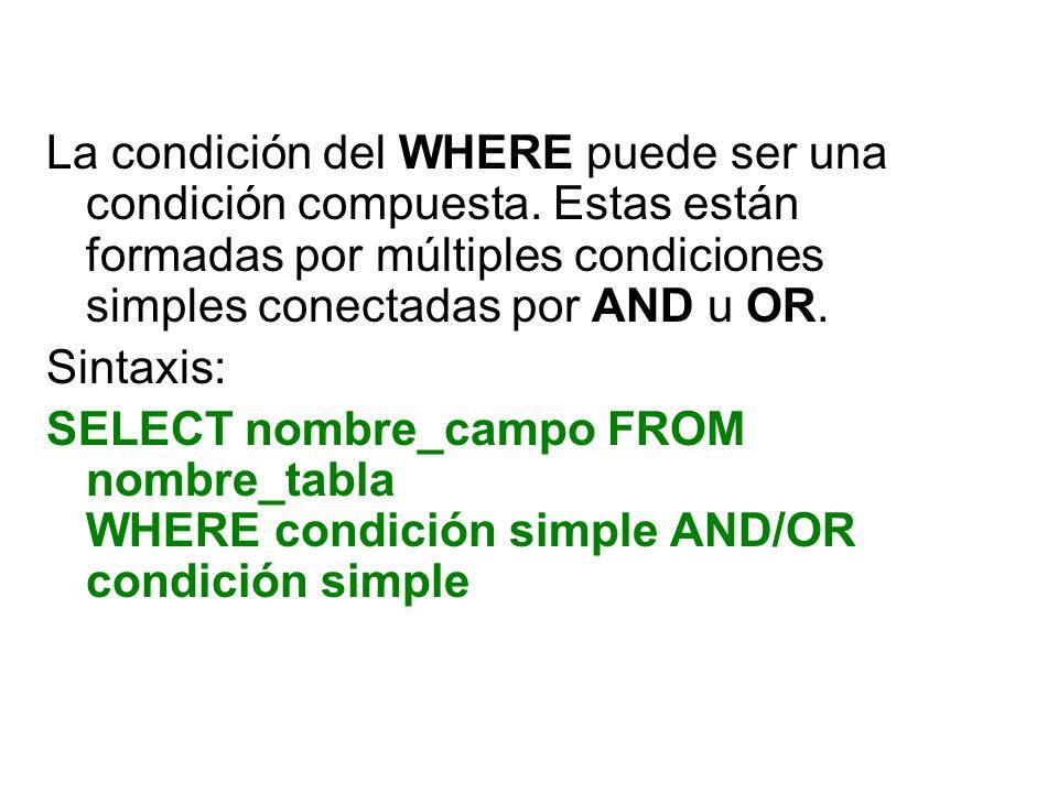 La condición del WHERE puede ser una condición compuesta. Estas están formadas por múltiples condiciones simples conectadas por AND u OR. Sintaxis: SE