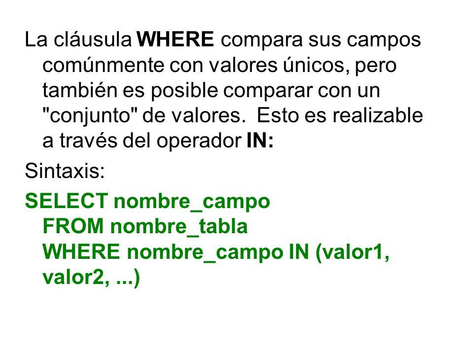 La cláusula WHERE compara sus campos comúnmente con valores únicos, pero también es posible comparar con un