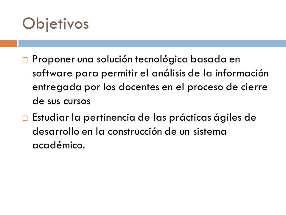 Objetivos Proponer una solución tecnológica basada en software para permitir el análisis de la información entregada por los docentes en el proceso de