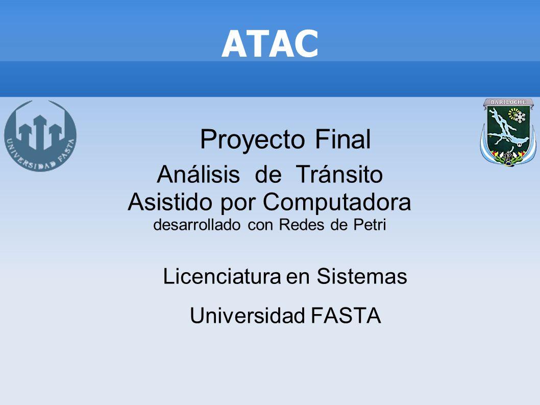 Proyecto Final Análisis de Tránsito Asistido por Computadora desarrollado con Redes de Petri Licenciatura en Sistemas Universidad FASTA ATAC