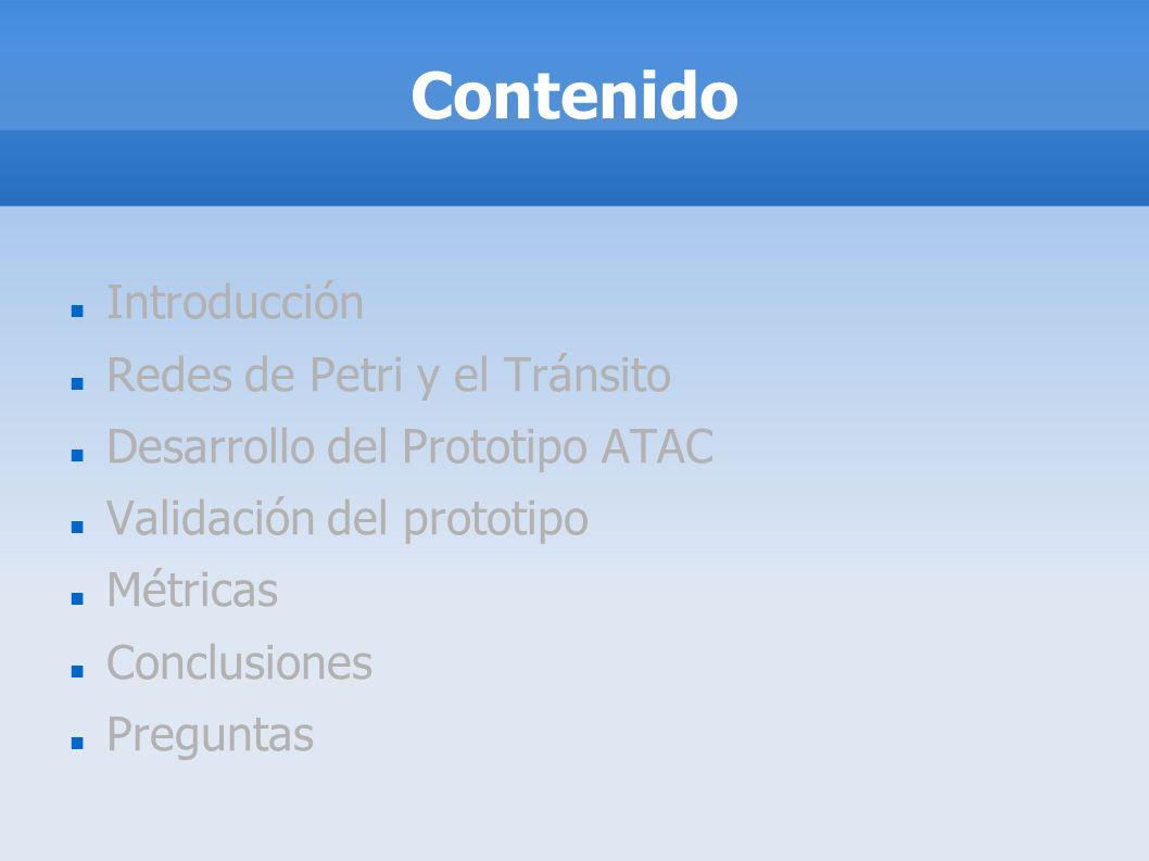 Contenido Introducción Redes de Petri y el Tránsito Desarrollo del Prototipo ATAC Validación del prototipo Métricas Conclusiones Preguntas