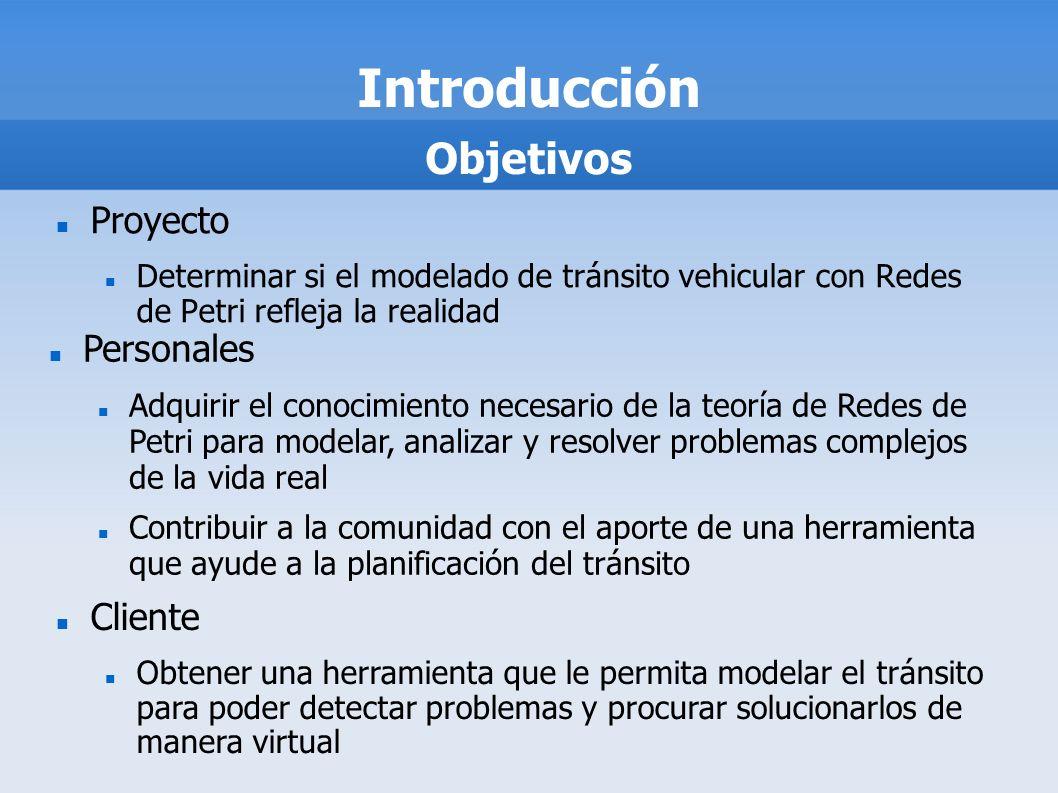 Introducción Proyecto Determinar si el modelado de tránsito vehicular con Redes de Petri refleja la realidad Objetivos Personales Adquirir el conocimi