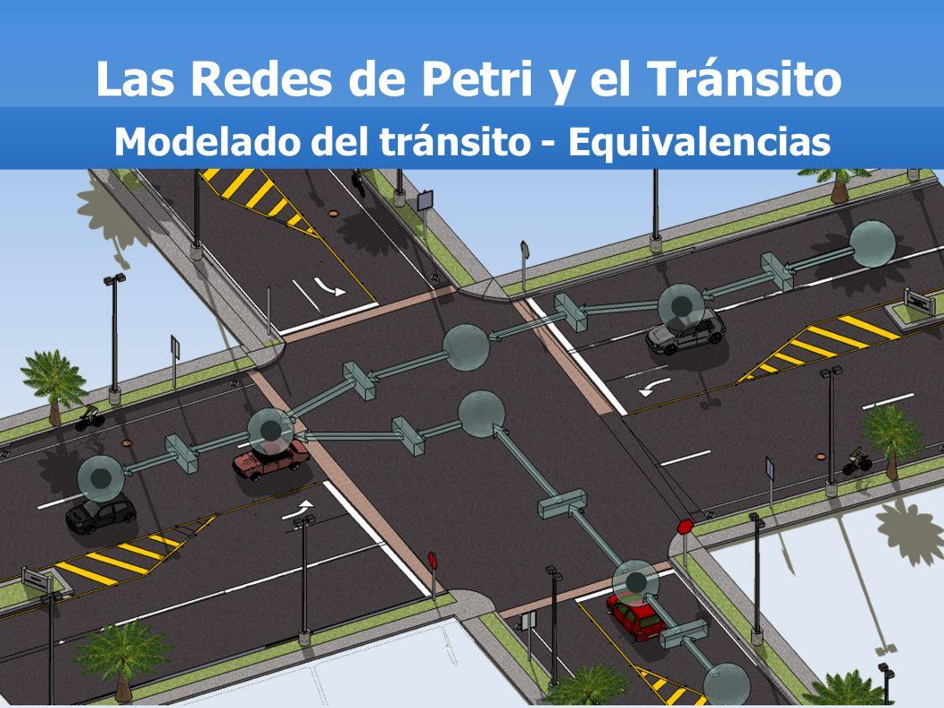 Las Redes de Petri y el Tránsito Modelado del tránsito - Equivalencias
