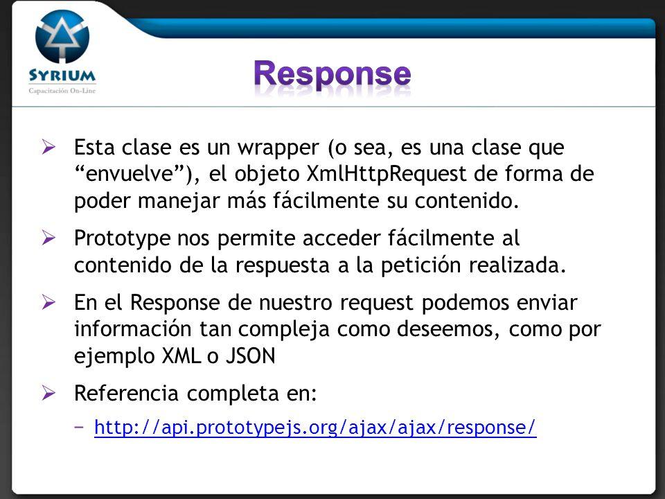 Esta clase es un wrapper (o sea, es una clase que envuelve), el objeto XmlHttpRequest de forma de poder manejar más fácilmente su contenido. Prototype