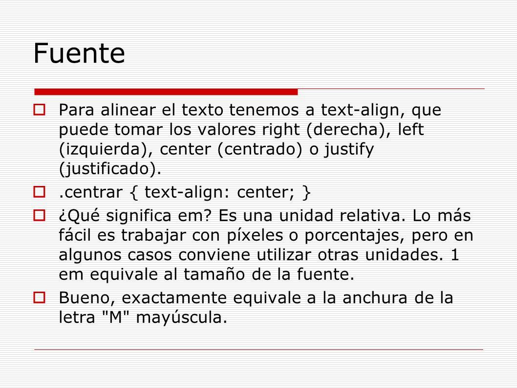Fuente Para alinear el texto tenemos a text-align, que puede tomar los valores right (derecha), left (izquierda), center (centrado) o justify (justifi