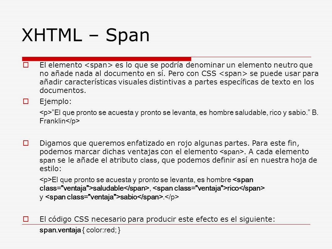 XHTML – Span El elemento es lo que se podría denominar un elemento neutro que no añade nada al documento en sí. Pero con CSS se puede usar para añadir