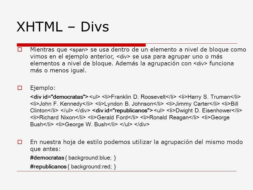 XHTML – Divs Mientras que se usa dentro de un elemento a nivel de bloque como vimos en el ejemplo anterior, se usa para agrupar uno o más elementos a