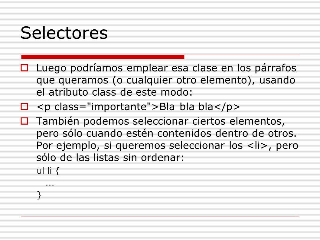 Selectores Luego podríamos emplear esa clase en los párrafos que queramos (o cualquier otro elemento), usando el atributo class de este modo: Bla bla