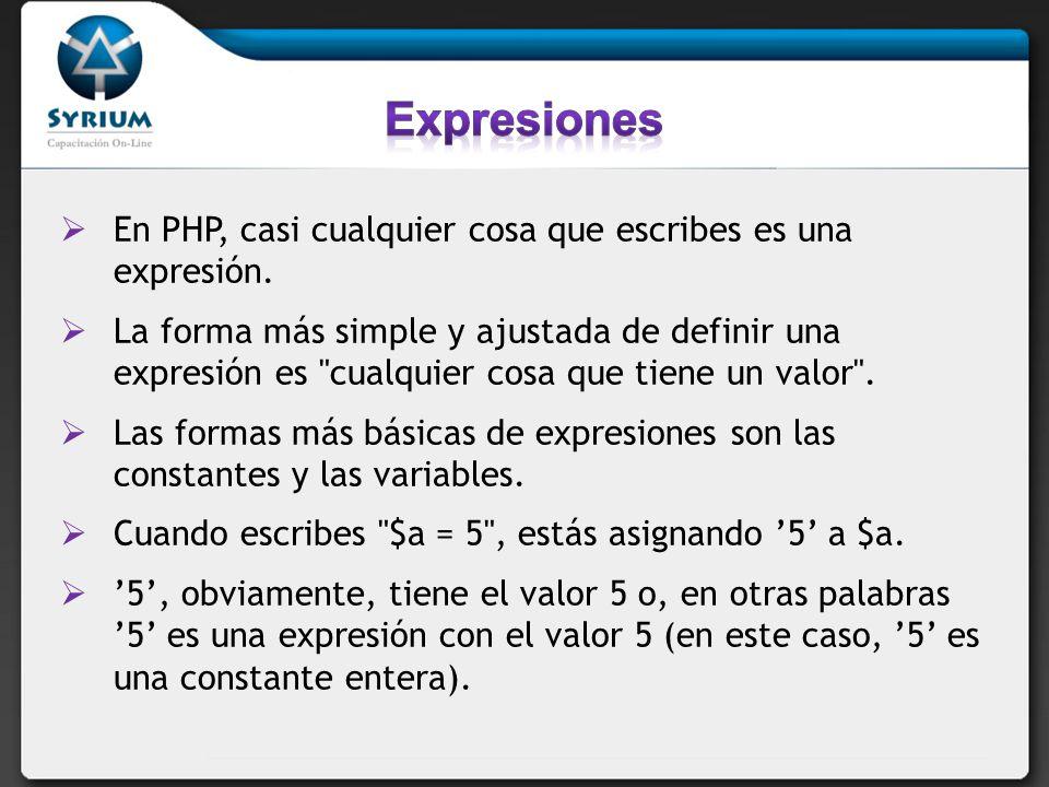 En PHP, casi cualquier cosa que escribes es una expresión.