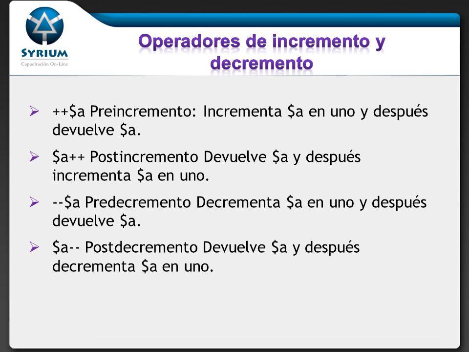 ++$a Preincremento: Incrementa $a en uno y después devuelve $a.