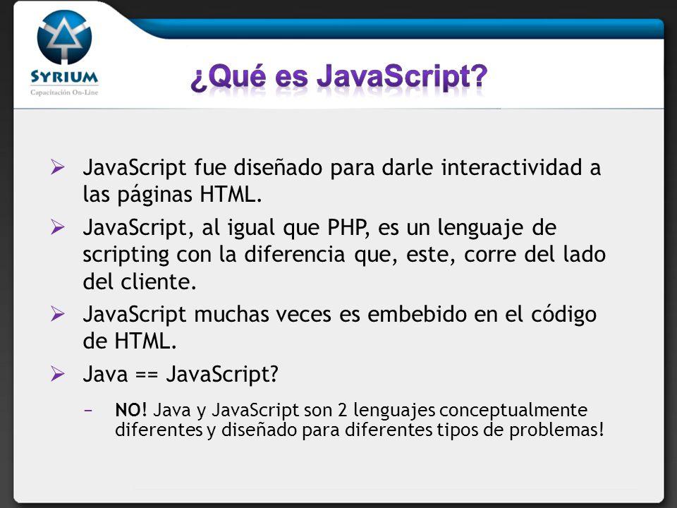 JavaScript le brinda a los diseñadores de HTML una herramienta de programación Los diseñadores de HTML por lo general no son programadores, pero al ser un lenguaje con una simple sintaxis, casi cualquier persona puede generar interacciones para las páginas HTML