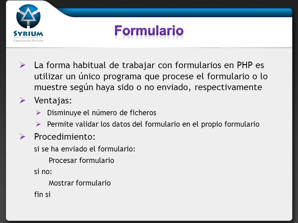 La forma habitual de trabajar con formularios en PHP es utilizar un único programa que procese el formulario o lo muestre según haya sido o no enviado