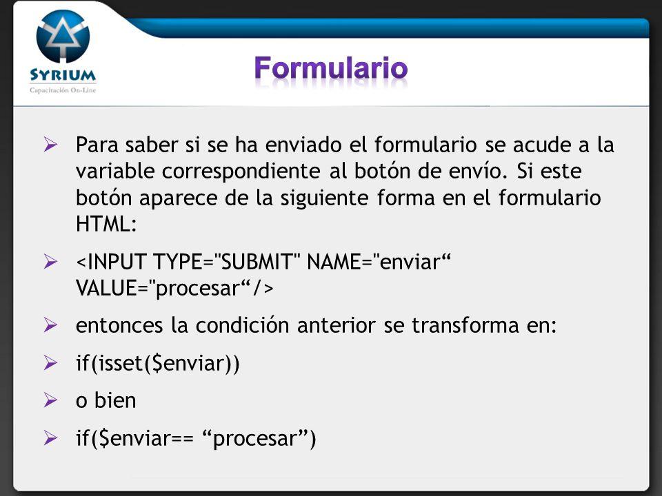 Para saber si se ha enviado el formulario se acude a la variable correspondiente al botón de envío. Si este botón aparece de la siguiente forma en el