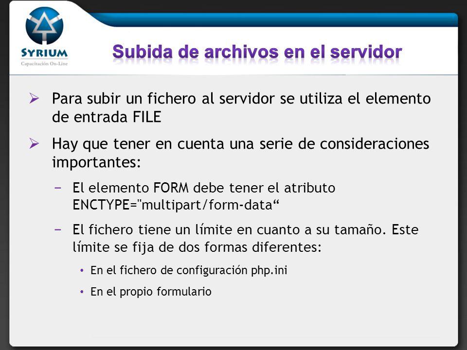 Para subir un fichero al servidor se utiliza el elemento de entrada FILE Hay que tener en cuenta una serie de consideraciones importantes: El elemento