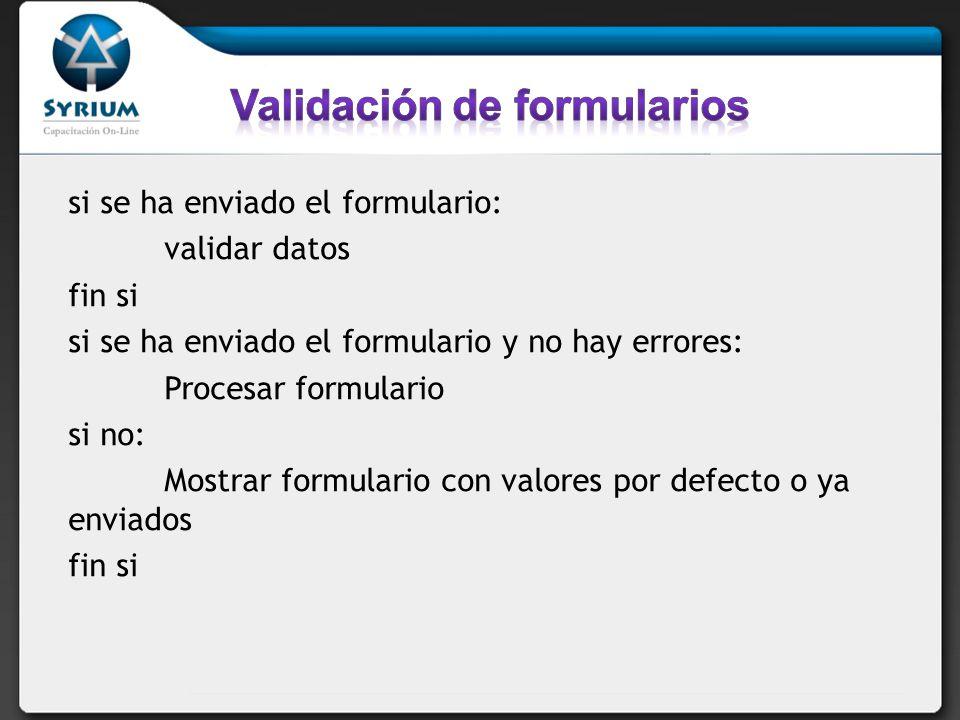 si se ha enviado el formulario: validar datos fin si si se ha enviado el formulario y no hay errores: Procesar formulario si no: Mostrar formulario co