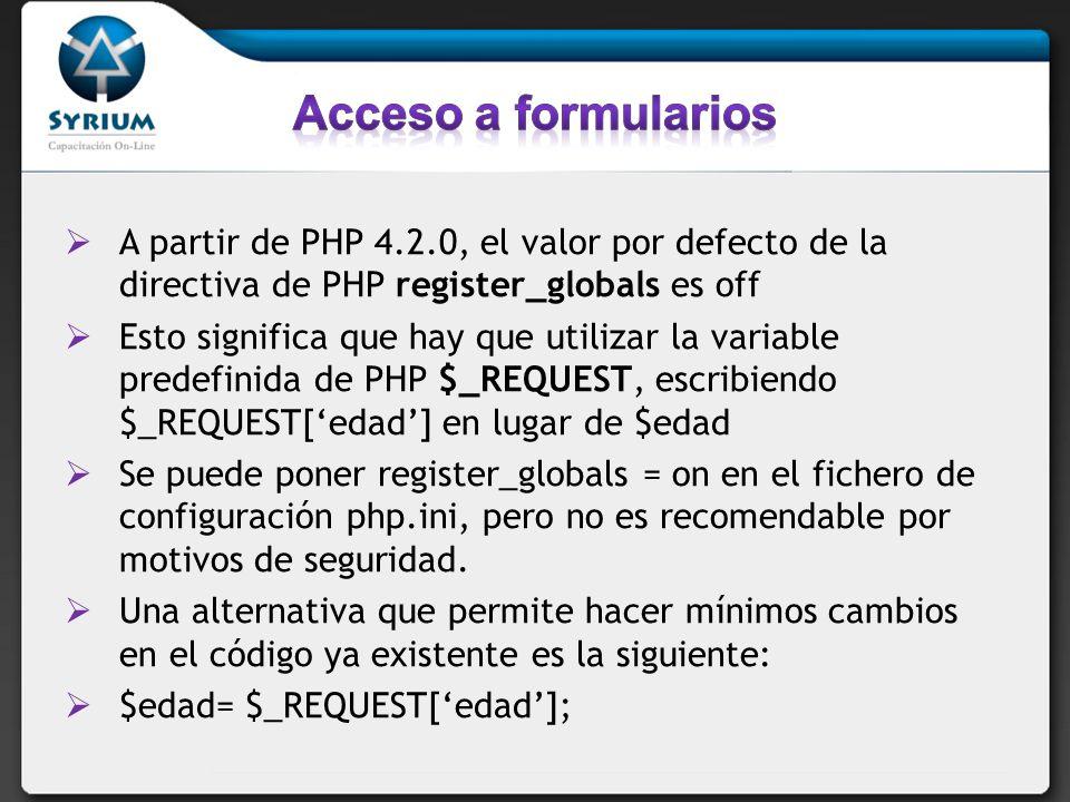 A partir de PHP 4.2.0, el valor por defecto de la directiva de PHP register_globals es off Esto significa que hay que utilizar la variable predefinida