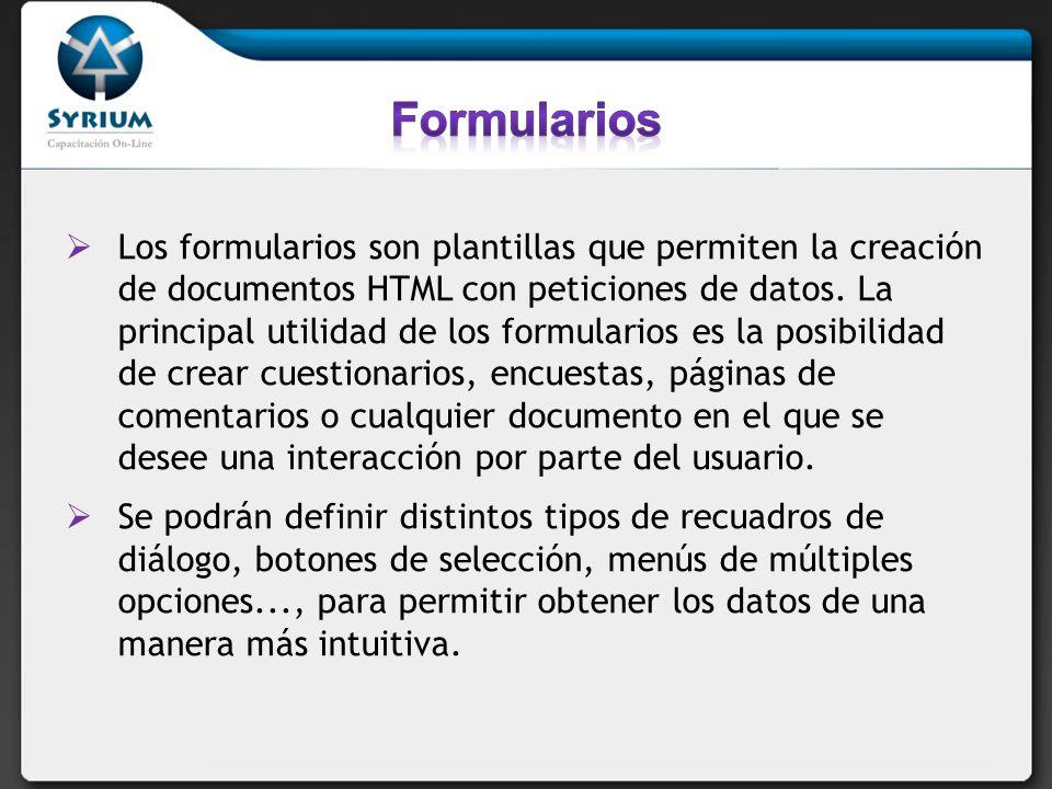 Los formularios son plantillas que permiten la creación de documentos HTML con peticiones de datos. La principal utilidad de los formularios es la pos
