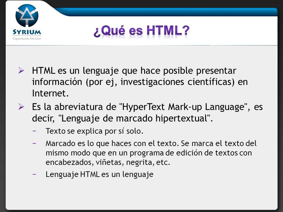 HTML es un lenguaje que hace posible presentar información (por ej, investigaciones científicas) en Internet. Es la abreviatura de