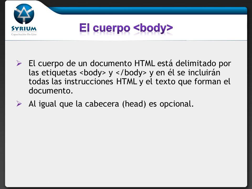 El cuerpo de un documento HTML está delimitado por las etiquetas y y en él se incluirán todas las instrucciones HTML y el texto que forman el document