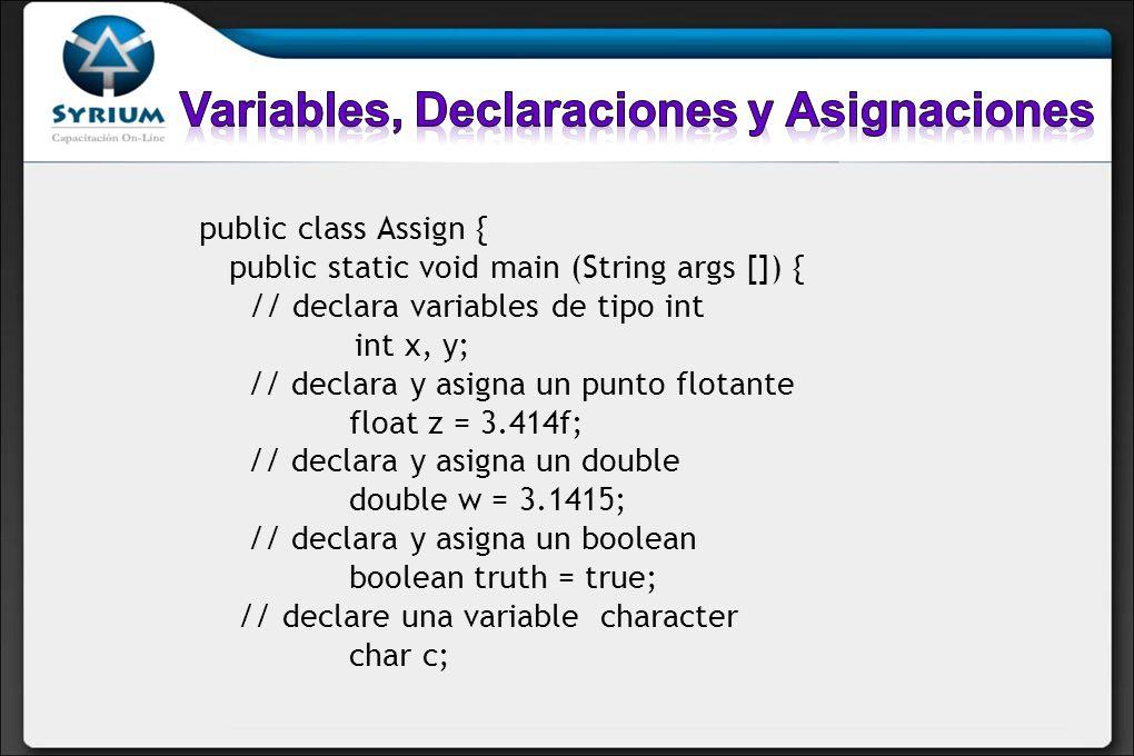 public class Assign { public static void main (String args []) { // declara variables de tipo int int x, y; // declara y asigna un punto flotante floa