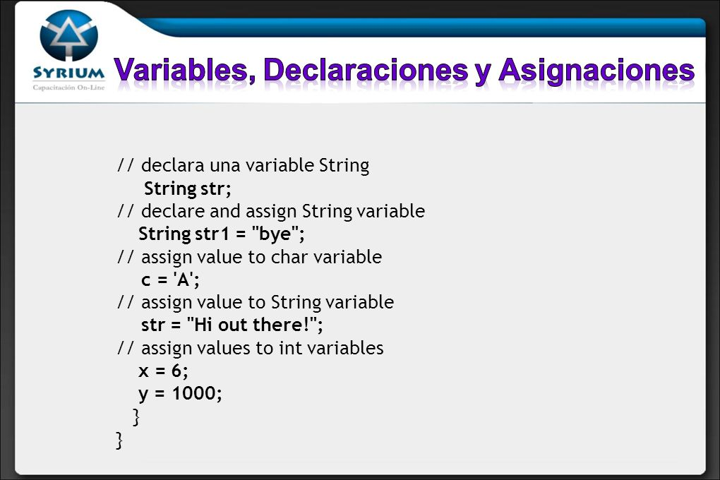 // declara una variable String String str; // declare and assign String variable String str1 =