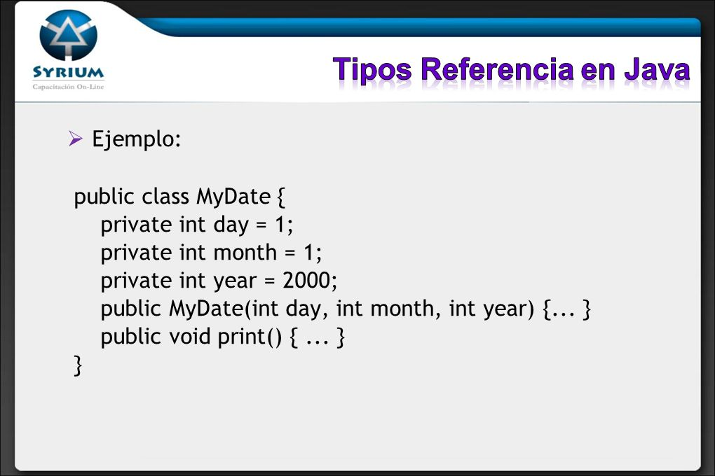 Ejemplo: public class MyDate { private int day = 1; private int month = 1; private int year = 2000; public MyDate(int day, int month, int year) {... }