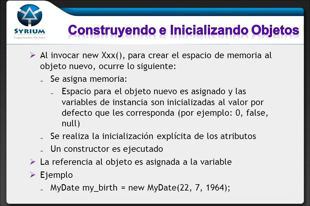 Al invocar new Xxx(), para crear el espacio de memoria al objeto nuevo, ocurre lo siguiente: Se asigna memoria: Espacio para el objeto nuevo es asigna