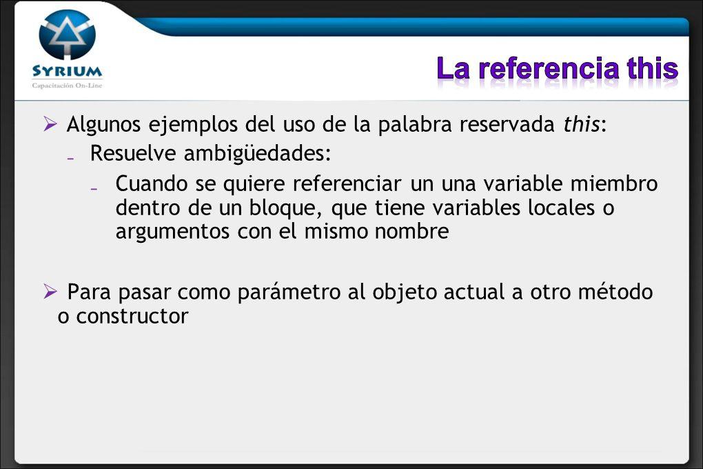 Algunos ejemplos del uso de la palabra reservada this: Resuelve ambigüedades: Cuando se quiere referenciar un una variable miembro dentro de un bloque