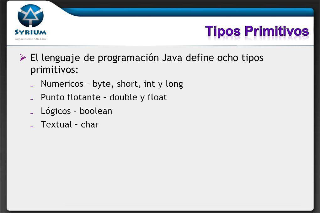 El lenguaje de programación Java define ocho tipos primitivos: Numericos – byte, short, int y long Punto flotante – double y float Lógicos – boolean T