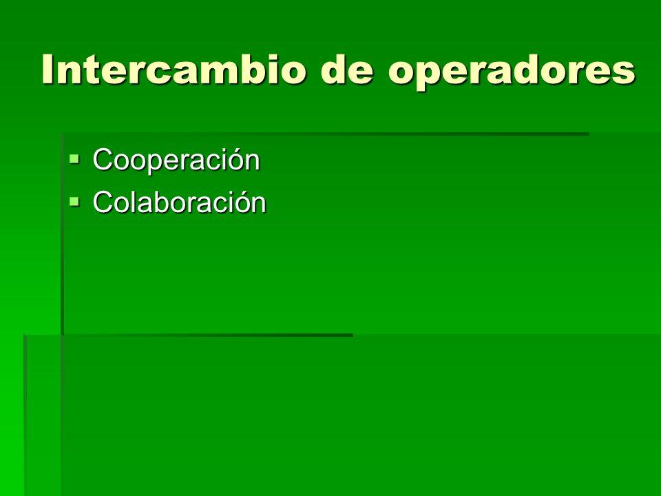 Intercambio de operadores Cooperación Cooperación Colaboración Colaboración