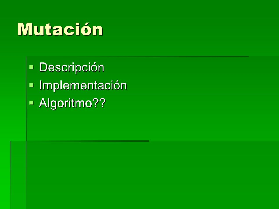 Mutación Descripción Descripción Implementación Implementación Algoritmo?? Algoritmo??