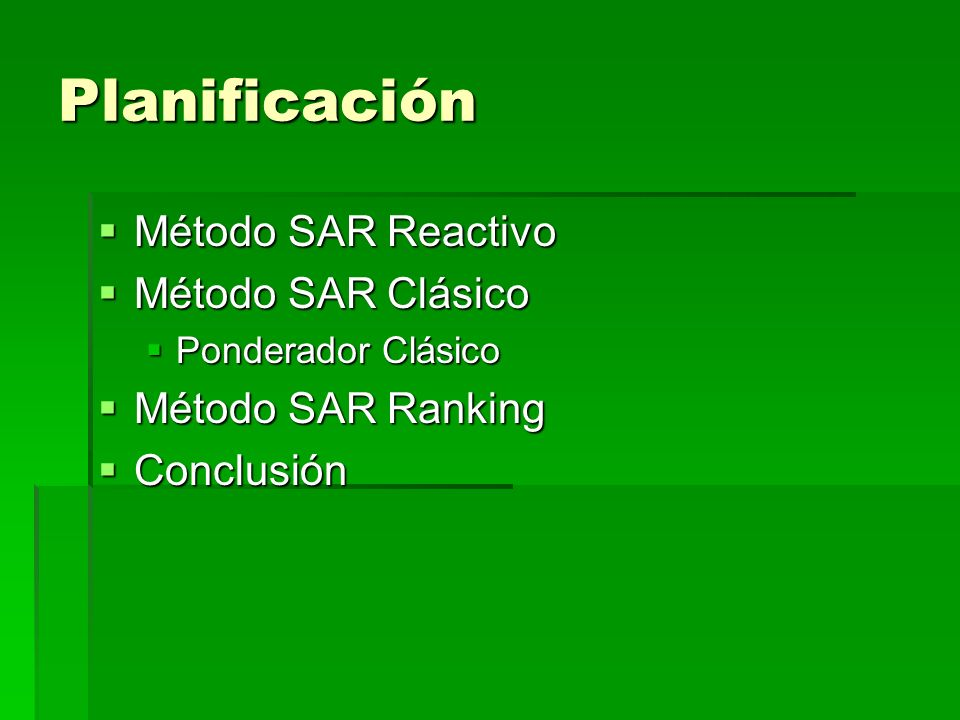 Planificación Método SAR Reactivo Método SAR Reactivo Método SAR Clásico Método SAR Clásico Ponderador Clásico Ponderador Clásico Método SAR Ranking Método SAR Ranking Conclusión Conclusión