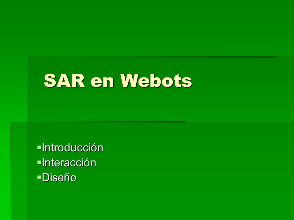 Introducción Introducción Interacción Interacción Diseño Diseño SAR en Webots