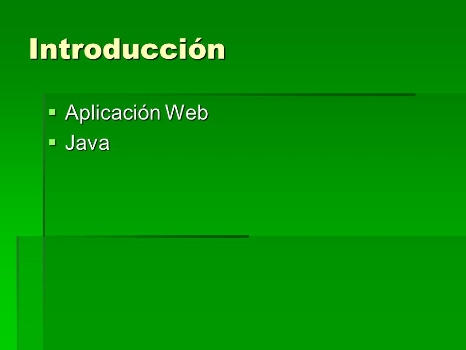 Introducción Aplicación Web Aplicación Web Java Java