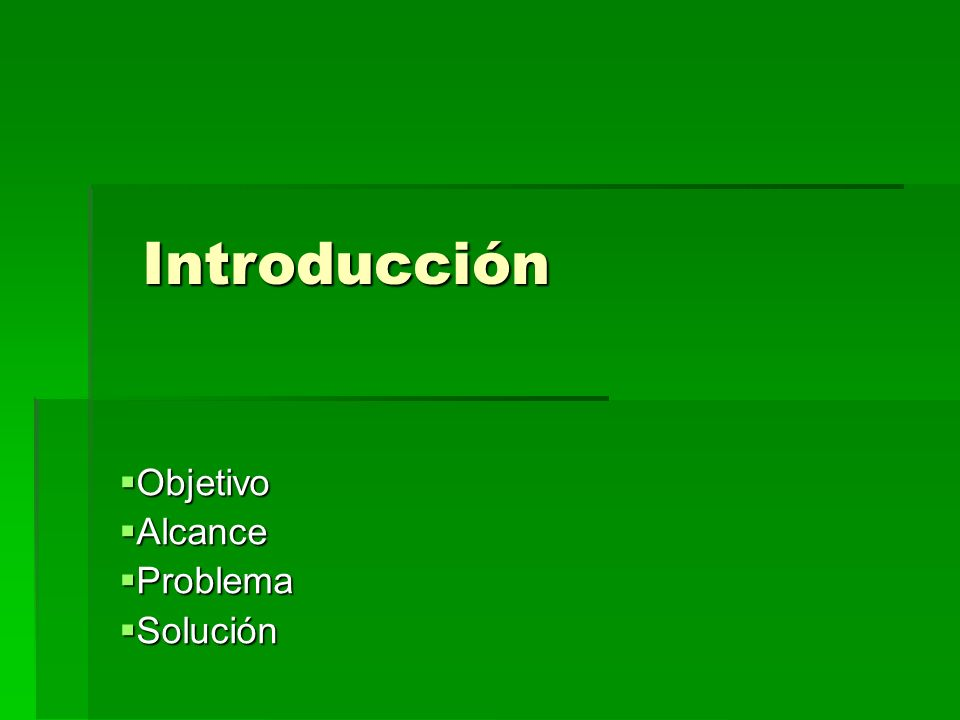 Objetivo Objetivo Alcance Alcance Problema Problema Solución Solución Introducción