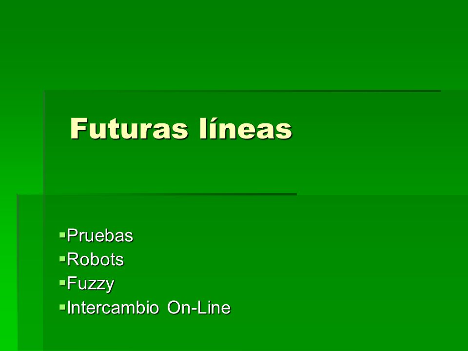 Pruebas Pruebas Robots Robots Fuzzy Fuzzy Intercambio On-Line Intercambio On-Line Futuras líneas