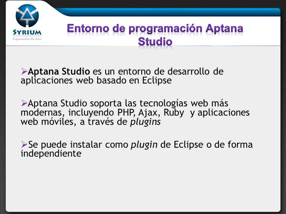 Aptana Studio es un entorno de desarrollo de aplicaciones web basado en Eclipse Aptana Studio soporta las tecnologías web más modernas, incluyendo PHP, Ajax, Ruby y aplicaciones web móviles, a través de plugins Se puede instalar como plugin de Eclipse o de forma independiente