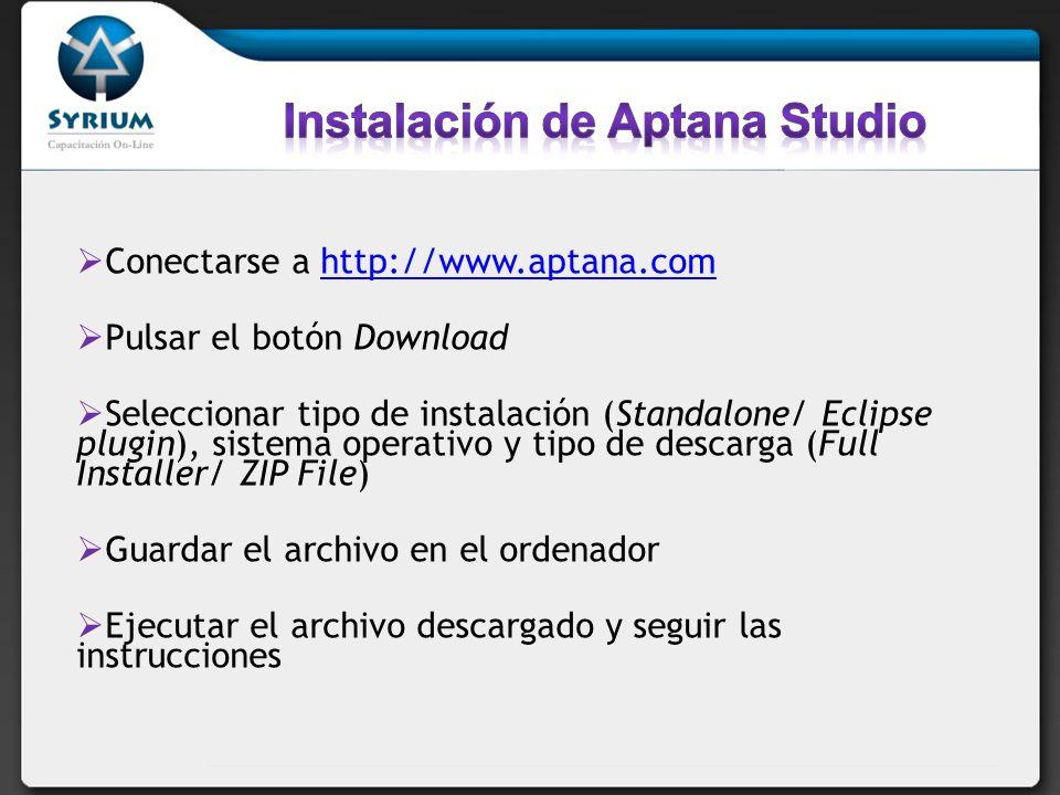Conectarse a http://www.aptana.comhttp://www.aptana.com Pulsar el botón Download Seleccionar tipo de instalación (Standalone/ Eclipse plugin), sistema operativo y tipo de descarga (Full Installer/ ZIP File) Guardar el archivo en el ordenador Ejecutar el archivo descargado y seguir las instrucciones