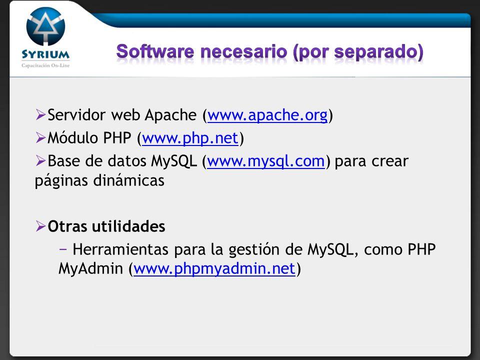Servidor web Apache (www.apache.org)www.apache.org Módulo PHP (www.php.net)www.php.net Base de datos MySQL (www.mysql.com) para crear páginas dinámicaswww.mysql.com Otras utilidades Herramientas para la gestión de MySQL, como PHP MyAdmin (www.phpmyadmin.net)www.phpmyadmin.net